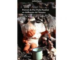 Portrait De Pier Paolo Pasolini En Chiffonnier De L'histoire - Temps, Récit Et Transmission Chez W. Benjamin Et P. P. Pasolini, Tome 2