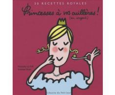 Princesses À Vos Cuillères ! (En Argent) - 30 Recettes Royales