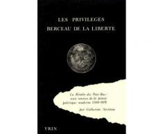 Les Privilèges, Berceau De La Liberté - La Révolte Des Pays-Bas : Aux Sources De La Pensée Politique Moderne (1566-1619)