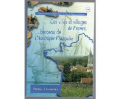 Ces Villes Et Villages De France, ...Berceau De L'amérique Française/ Poitou Charentes