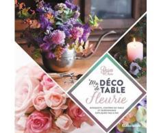 Ma Déco De Table Fleurie - Bouquets, Centres De Table Et Suspensions Expliquées Pas À Pas
