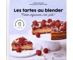 Les Tartes Au Blender - Mixer, Enfourner, C'est Prêt !