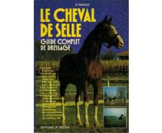 Le Cheval De Selle - Guide Complet Du Dressage