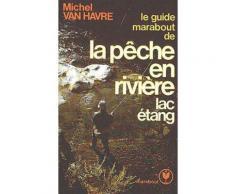 Le Guide Marabout De La Pêche En Rivière - Lac - Étang