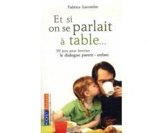 Et Si On Parlait À Table - 99 Jeux Pour Favoriser Le Dialogue Parent/Enfant
