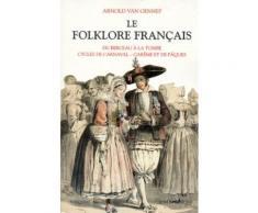 Le Folklore Français - Tome 1, Cérémonies Familiales : Du Berceau À La Tombe, Cérémonies Périodiques, Cycliques Et Saisonnières