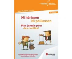 Ni Hérisson, Ni Paillasson : Plus Jamais Peur Des Conflits ! - Comment Gérer Positivement Les Relations Difficiles