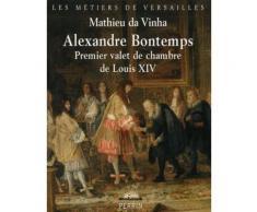 Alexandre Bontemps - Premier Valet De Chambre De Louis Xiv
